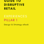 CREATE DISRUPTIVE RETAIL EXPERIENCES PILLAR 1 Gustie Creative LLC